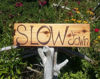 Slow down street sign custom made- large pyrography for the message on the road you design  anything is possible
