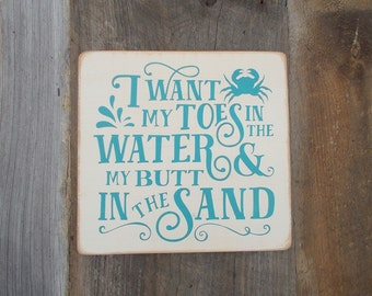 READY TO SHIP I Want My Toes In the Water And My Butt In The Sand Distressed Finish Wood Sign