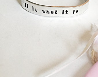 It Is What It Is - Cuff Bracelet - Quote Bracelet - Inspirational - Hand Stamped Bracelet - Quote Jewelry - Hand Stamped Jewelry -