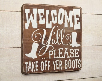 Welcome Yall (#10-035), handmade wood sign, western sign,take off your boots,