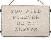 You Will Forever Be My Always Sign - Linen Wall Hanging - Wedding Gift Sign - Anniversary Gift Sign - Valentine's Day Gift - Fiber Art