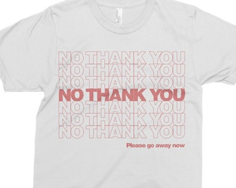 No Thank You - Unisex Shirt - No Thank You T-Shirt - Thank You Bag - Anti-Harassment T-Shirt - Funny T-Shirt - Feminist Shirt