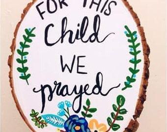 For This Child We Prayed Handpainted Wood Slice Art