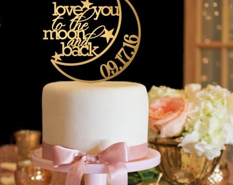 Wedding Cake Topper - Love You to the Moon and Back Cake Topper - Gold Cake Topper