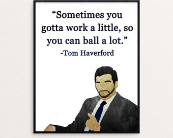"""Tom Haverford Quote """"Sometimes you gotta work a little, so you can ball a lot."""" from Parks and Rec 