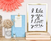 SALE - I Like You and I Love You - The Original - Typographic Print - Hand Lettering - Anniversary Gift - Love Sign - Gift for Couple
