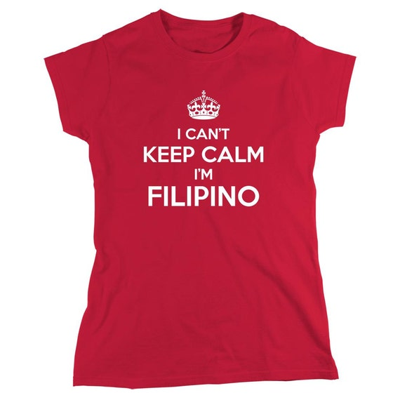 I Can't Keep Calm I'm Filipino Shirt, Manila, gift idea - ID: 992