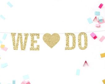 We Do Banner, Wedding Banner, Engagement Party, Photo Prop, We Do Sign, Wedding Reception, Bridal Shower Banner, Wedding Party Decoration