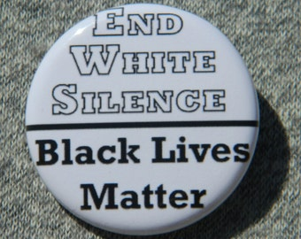 End White Silence Black Lives Matter Button/Magnet/Bottle Opener