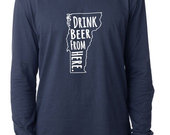 Craft Beer Vermont- VT- Drink Beer From Here™ Long Sleeve Shirt