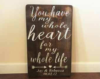 You Have My Whole Heart For My Whole Life Wood Sign Personalized Sign