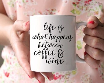 Life is What Happens Between Coffee and Wine Mug, Coffee Mug, Wine Lover, Coffee Lover, Funny Gift for Her, Birthday Gift, Inspirational Mug