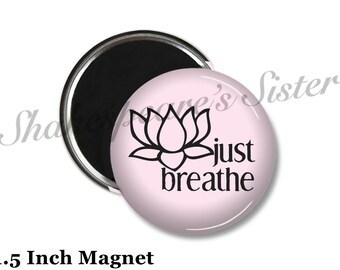 Breathe - Fridge Magnet - Yoga Magnet - 1.5 Inch Magnet - Kitchen Magnet - Lotus Flower - Inspirational