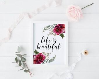 Life Is Beautiful Print » 4x6 5x7 8x10 11x14 » Inspirational Print » Floral Quote Wall Art » Life Quote Print » Home Decor » Digital Print