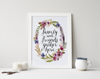 Family And Friends Gather Here Print » 4x6 5x7 8x10 11x14 » Home Wall Art Print » Gather Printable » Watercolor Floral Art » Digital Print