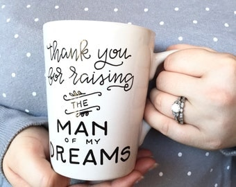 thank you for raising the man of my dreams mug / mother in law / mother's day / mother of the groom / custom wedding gift mug.