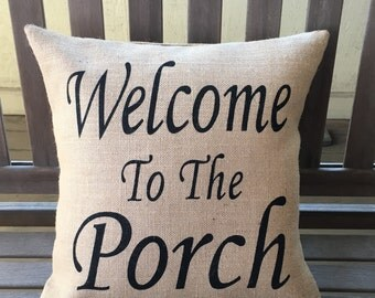 Welcome To The Porch Burlap Pillow - Porch Decor ,Porch Pillow, Rustic  Pillow,Shabby Chic