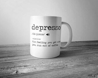 "Funny Coffee Mug Depresso Definition ""Feeling You Get When You Run Out Of Coffee"" Novelty Mug Coffee Humor Coffee Addict"