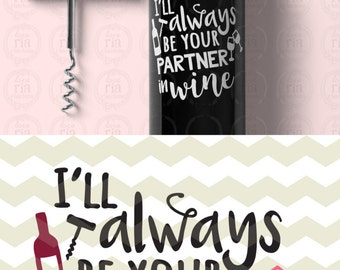 I'll always be your partner in Wine, wine lover gift fun quote digital cut files, SVG DXF studio3 files for cricut, silhouette cameo, decals