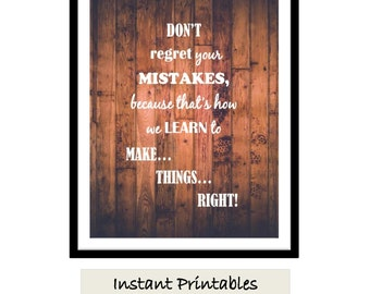 Don't Regret Your Mistakes Wall Decor Wall Art Print Digital Download INSTANT DOWNLOAD Picture 8x10 5x7 11x14 16x20