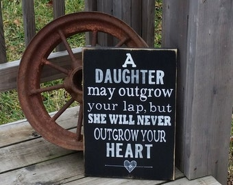 Daughter Sign - May Outgrow Your Lap But Will Never Outgrow Your Heart - Family Decor - Wooden Daughter Sign - Sign for Daughter - Rustic