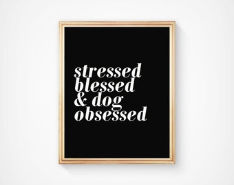 Stressed blessed and dog obsessed, funny pet quote, home decor/office decor INSTANT DOWNLOAD
