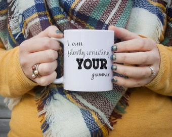 Grammar Mug, Professor Gift, Correcting your grammar mug, Teacher Gift, Appreciation Gift, Graduation Gift, Gifts Under 20, Gift For Him