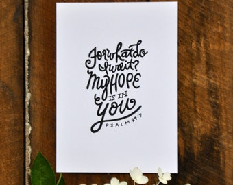"""Psalm 39 7; For what do I wait? My hope is in you. Typography print 5x7"""""""