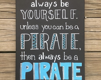 Always Be Yourself. Unless You Can Be a Pirate. Then Always Be a Pirate. Hand Made Canvas Art.