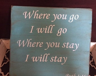 Where you go, I will go; Where you stay, I will Stay Rustic Wood plank Wall Hanging