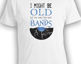 I Might Be Old But I've Seen The Best Bands - Fun Shirt Tons of Colors for Men Women Kids and Babies Onesies. CT-216