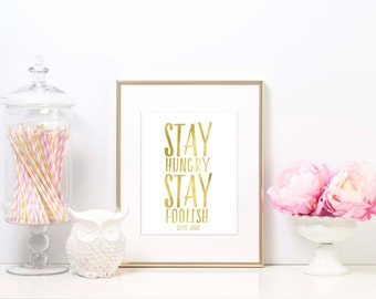 Stay Hungry Stay Foolish Print - Steve Jobs - Foil Print -  Inspirational Art Print - Signs - Fun and Fabulous Quotes - Wall Decor