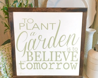 to plant a garden is to believe in tomorrow | 13 x 13