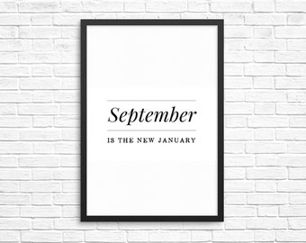 "PRINTABLE ""September is the new January"", September, Autumn, Fall, Printable quote, Typography, Home decor, Home office decor"