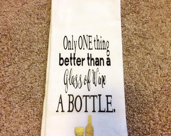 Only One Thing Better Than A Glass Of Wine, A Bottle. Flour Sack Kitchen Hand Towel
