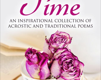Poetry Time ~~ An Inspirational Collection of Acrostic and Traditional Poetry