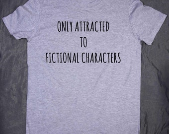 Only Attracted To Fictional Characters Slogan Tee Funny Bookworm Boys In Books TV Show Fandom T-shirt