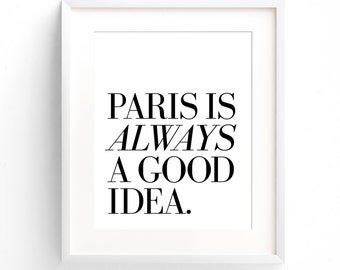 Paris Is Always A Good Idea - 8 x 10 on A4 (Black and White) French Quote Poster - Wall Art Print.