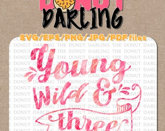 Instant Download: Young wild and three SVG, EPS, PNG, jpg, & pdf files