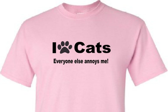 I love Cats Everyone else annoys me!, funny unisex shirt, LOL shirt, Cat lover shirt, hilarious t-shirt, gag gift shirt, adult funny shirt