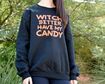 WITCH BETTER Have My CANDY, Womens Halloween Sweatshirt, Halloween Party Shirt, Halloween Party Sweater, Unisex Halloween Sweatshirt