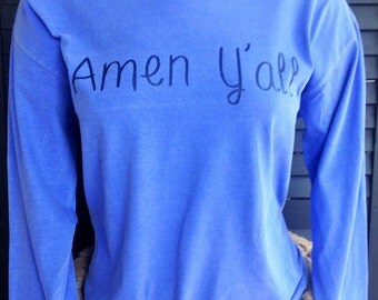 "Medium Southern inspired Christian Faith ""Amen Y'all"" Comfort Colors Long Sleeve Shirt"