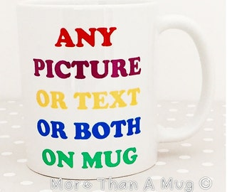Design your own mug. Personalised mug. Customise your gift with your special image, message or both. A selection of text type to choose from
