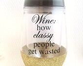 Glitter Wine Glass - Wine How Classy People Get Wasted - Funny Wine Glasses - Glitter Dipped - Stemless Wine Tumbler - Stemless Wine Glass