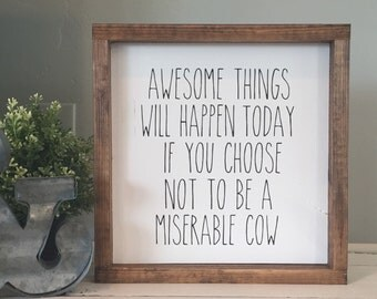 Awesome things will happen today if you choose not to be a miserable cow Wood Sign, Funny Wood Sign