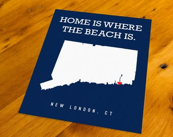 New London, CT - Home Is Where The Beach Is - Art Print  - Your Choice of Size & Color!