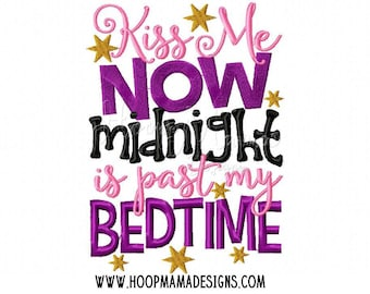 Kiss Me Now, Midnight Is Past My Bedtime 4x4 5x7 6x10 7x11 8x8 New Years Eve Day Machine Applique Embroidery Design