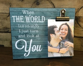 Personalized Picture Frame,  When The World Turns Ugly I Just Turn And Look At You, Anniversary Gift, Wedding Gift, Gift For Her, 8x10