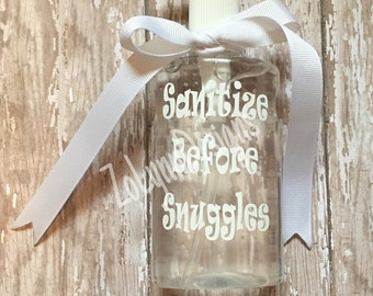 "Sanitize Before snuggles"" Hand sanitizer"