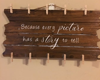 Picture wall hanging plaque with quote...because every picture has a story to tell